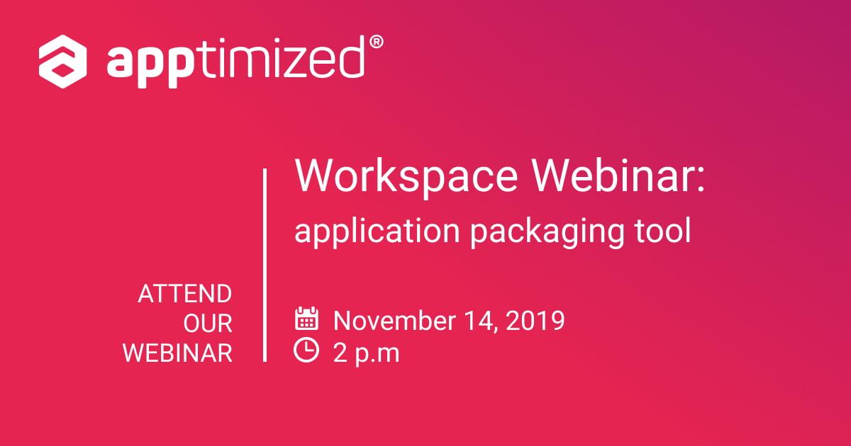 Apptimized Workspace webinar: application packaging tool